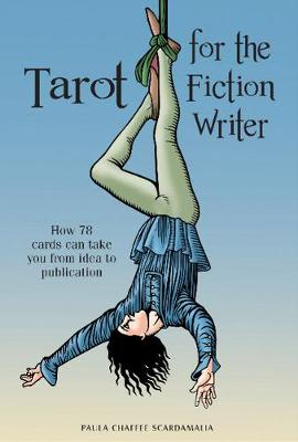 Tarot for the Fiction Writer: How 78 Cards Can Take You from Idea to Publication (Hardback)