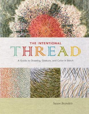 Intentional Thread: A Guide to Drawing, Gesture and Color in Stitch (Hardback)