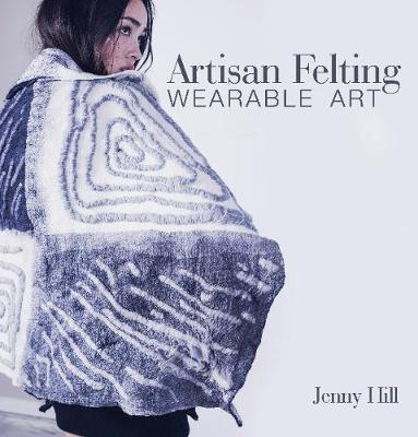 Artisan Felting: Wearable Art (Hardback)