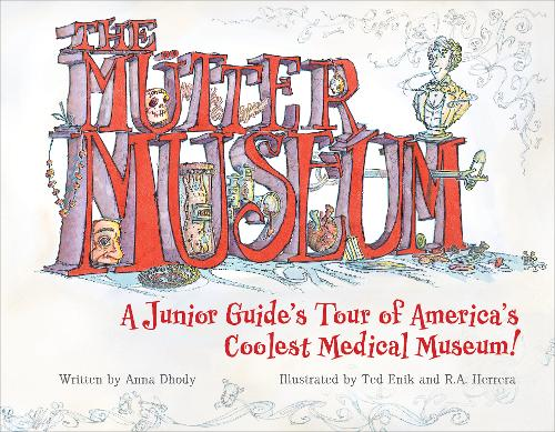 The Mutter Museum: A Junior Guides Tour of the Worlds Coolest Medical Museum (Hardback)