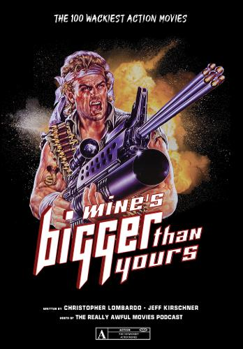 Mine's Bigger Than Yours: The 100 Wackiest Action Movies (Paperback)