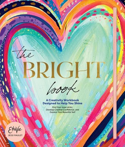 Bright Book: A Creativity Workbook Designed to Help You Shine (Hardback)