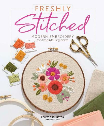 Freshly Stitched: Modern Embroidery Projects for Absolute Beginners (Hardback)