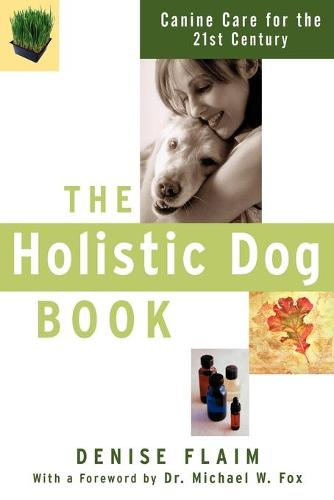 The Holistic Dog Book: Canine Care for the 21st Century (Paperback)