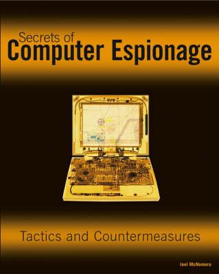 Secrets of Computer Espionage: Tactics and Countermeasures (Paperback)