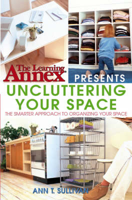 The Learning Annex Presents Uncluttering Your Space (Paperback)