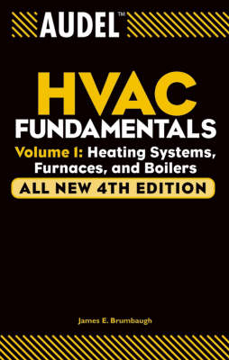 Audel HVAC Fundamentals: Heating Systems, Furnaces and Boilers v. 1: Heating Systems, Furnaces and Boilers - Audel Technical Trades Series (Paperback)