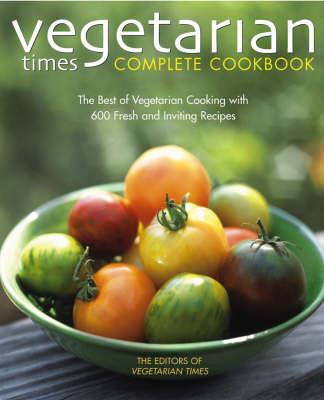 Vegetarian Times Complete Cookbook: 2nd Edition (Hardback)
