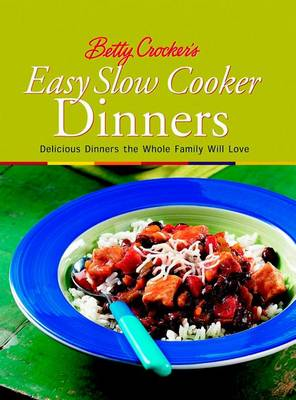 Betty Crocker's Easy Slow Cooker Dinners: Delicious Dinners the Whole Family Will Love (Paperback)