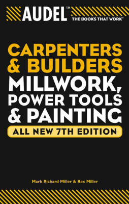 Audel Carpenter's and Builder's Millwork, Power Tool, and Painting: All New 7th Edition (Vol 4 in 'the Audel Carpenter's & Builder's Library') - Audel Technical Trades Series (Paperback)