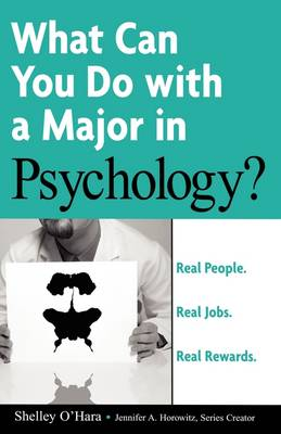 Real People, Real Jobs, Real Rewards: What Can You Do with a Major in Psychology? - What Can You Do with a Major in... (Paperback)