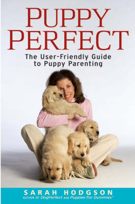 Puppy Perfect: The User-friendly Guide to Puppy Parenting (Paperback)