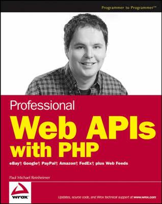 Professional Web APIs with PHP: eBay, Google, Paypal, Amazon, FedEx Plus Web Feeds (Paperback)