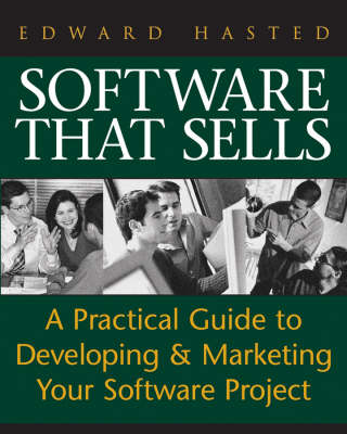 Software that sells: A Practical Guide to Developing and Marketing Your Software Project (Paperback)
