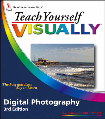 Teach Yourself Visually Digital Photography - Teach Yourself Visually S. (Paperback)