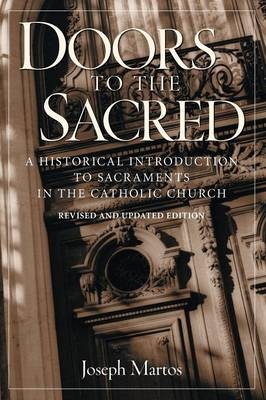Doors to the Sacred: A Historical Introduction to Sacraments in the Catholic Church (Paperback)