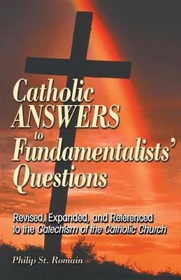 Catholic Answers to Fundamentalists' Questions: Revised, Expanded, and Referenced to the Catechism of the Catholic Church (Paperback)