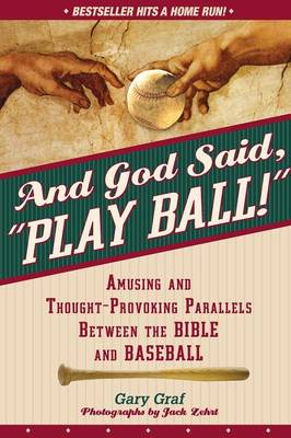 """And God Said, """"play Ball!"""": Amusing and Thought-Provoking Parallels Between the Bible and Baseball (Paperback)"""