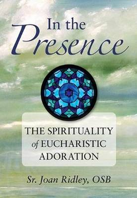In the Presence: The Spirituality of Eucharistic Adoration (Paperback)