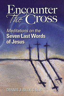 Encounter the Cross: Meditations on the Seven Last Words of Jesus (Paperback)