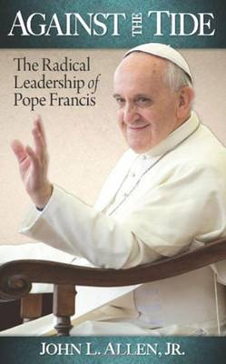 Against the Tide: The Radical Leadership of Pope Francis (Paperback)