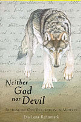 Neither God Nor Devil: Rethinking Our Perception of Wolves (Paperback)