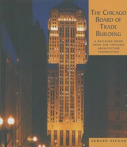 Chicago Board of Trade Building: A Building Book (Hardback)