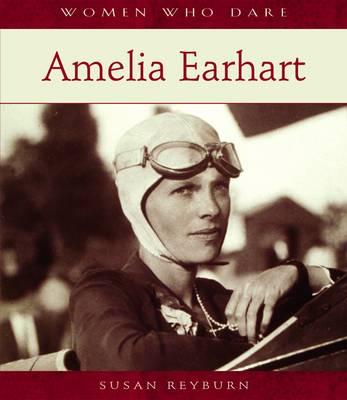 Women Who Dare: Amelia Earhart A111 - Women Who Dare S. (Hardback)