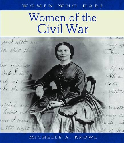 Women Who Dare Women of the Civil War A112 - Women Who Dare S. (Hardback)