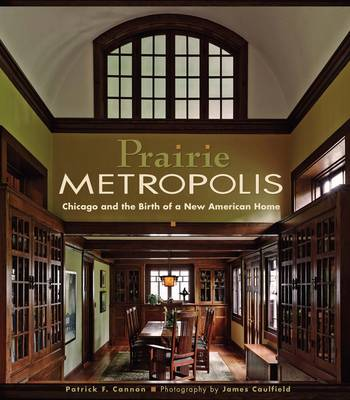 Prairie Metropolis Chicago and the Birth of a New American Home A151 (Hardback)
