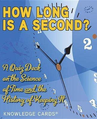 How Long is a Second?: A Quiz Deck on the Science of Time and the History of Keeping it K310