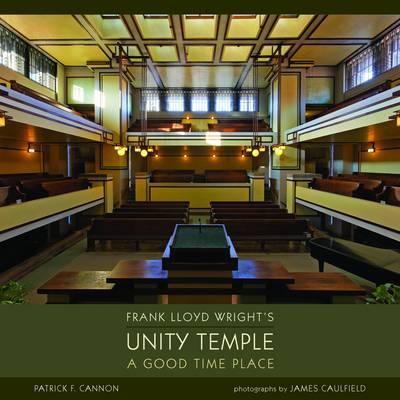 Frank Lloyd Wright's Unity Temple a Good Time Place A172 (Hardback)
