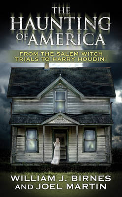 The Haunting of America: From the Salem Witch Trials to Harry Houdinin (Paperback)