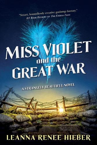 Miss Violet and the Great War: A Strangely Beautiful Novel - Strangely Beautiful (Paperback)