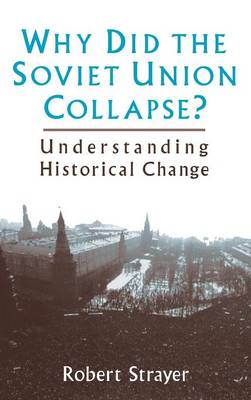 Why Did the Soviet Union Collapse?: Understanding Historical Change (Hardback)