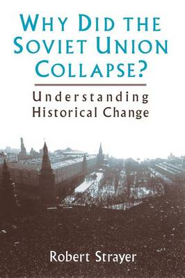 Why Did the Soviet Union Collapse?: Understanding Historical Change: Understanding Historical Change (Paperback)