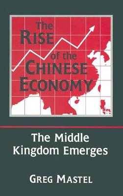 The Rise of the Chinese Economy: The Middle Kingdom Emerges: The Middle Kingdom Emerges (Hardback)