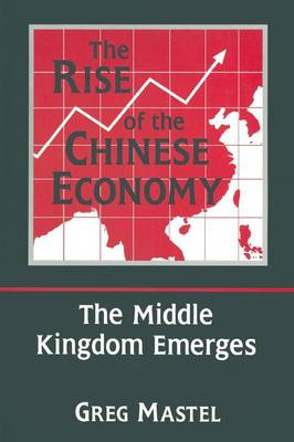 The Rise of the Chinese Economy: The Middle Kingdom Emerges: The Middle Kingdom Emerges (Paperback)