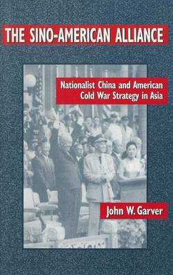 The Sino-American Alliance: Nationalist China and American Cold War Strategy in Asia: Nationalist China and American Cold War Strategy in Asia (Hardback)