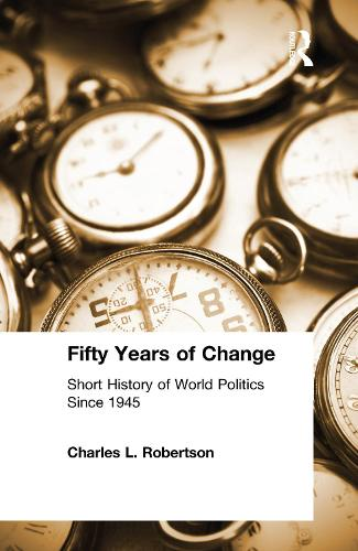 Fifty Years of Change: Short History of World Politics Since 1945: Short History of World Politics Since 1945 (Hardback)