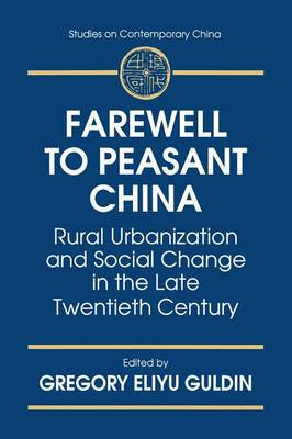 Farewell to Peasant China: Rural Urbanization and Social Change in the Late Twentieth Century: Rural Urbanization and Social Change in the Late Twentieth Century (Paperback)