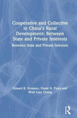 Cooperative and Collective in China's Rural Development: Between State and Private Interests: Between State and Private Interests (Hardback)