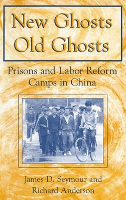 New Ghosts, Old Ghosts: Prisons and Labor Reform Camps in China: Prisons and Labor Reform Camps in China (Hardback)