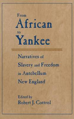 From African to Yankee: Narratives of Slavery and Freedom in Antebellum New England (Hardback)