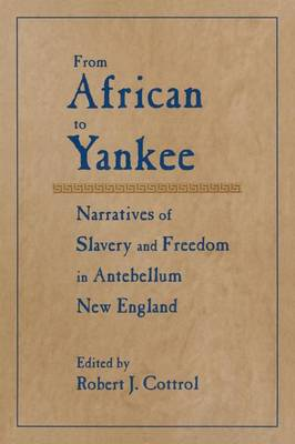 From African to Yankee: Narratives of Slavery and Freedom in Antebellum New England (Paperback)