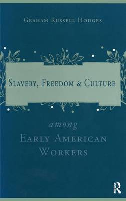 Slavery and Freedom Among Early American Workers (Hardback)