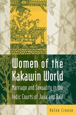 Women of the Kakawin World: Marriage and Sexuality in the Indic Courts of Java and Bali (Paperback)