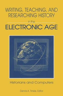 Writing, Teaching and Researching History in the Electronic Age: Historians and Computers (Paperback)