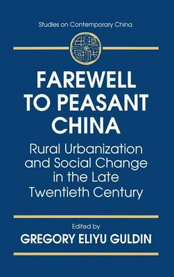 Farewell to Peasant China: Rural Urbanization and Social Change in the Late Twentieth Century: Rural Urbanization and Social Change in the Late Twentieth Century (Hardback)