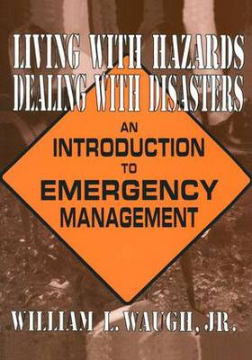 Living with Hazards, Dealing with Disasters: An Introduction to Emergency Management (Paperback)